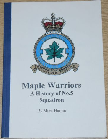 Maple Warriors - A History of No.5 Squadron, by Mark Harpur